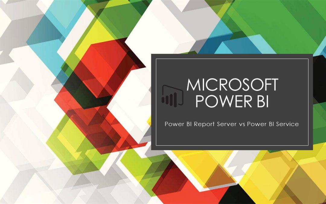 Microsoft Power BI Report Server vs Power BI Service